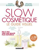 Slow Cosmétique Le Guide Visuel Julien Kaibeck Livre Editions Leduc